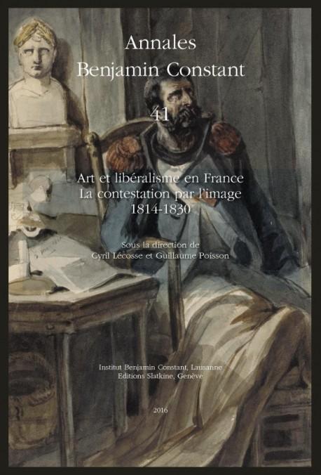 ANNALES BENJAMIN CONSTANT 41. ART ET LIBÉRALISME EN FRANCE. LA CONTESTATION PAR L'IMAGE. 1814-1830