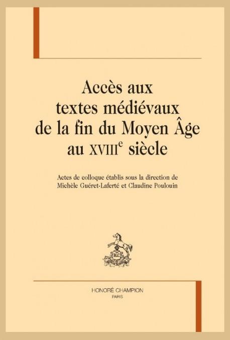 ACCÈS AUX TEXTES MÉDIÉVAUX DE LA FIN DU MOYEN-ÂGE AU XVIIIE SIÈCLE