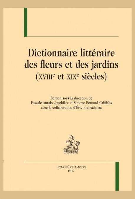DICTIONNAIRE LITTÉRAIRE DES FLEURS ET DES JARDINS (XVIIIE ET XIXE SIÈCLES)