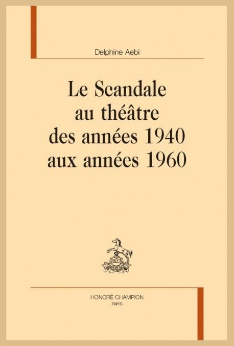 LE SCANDALE AU THÉÂTRE DES ANNÉES 1940 AUX ANNÉES 1960