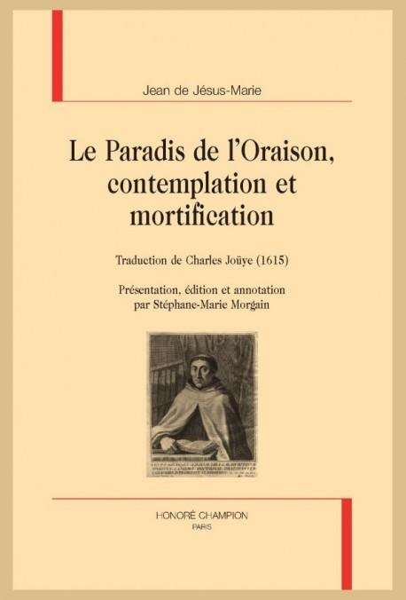 LE PARADIS DE L'ORAISON, CONTEMPLATION ET MORTIFICATION