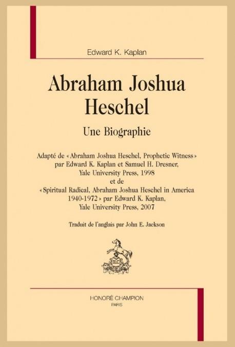 ABRAHAM JOSHUA HESCHEL. UNE BIOGRAPHIE