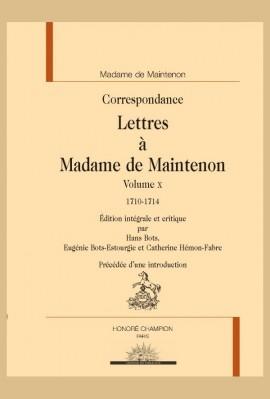 CORRESPONDANCE. LETTRES À MADAME DE MAINTENON, VOLUME X, 1710-1714