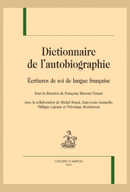 DICTIONNAIRE DE L'AUTOBIOGRAPHIE. ÉCRITURES DE SOI DE LANGUE FRANÇAISE