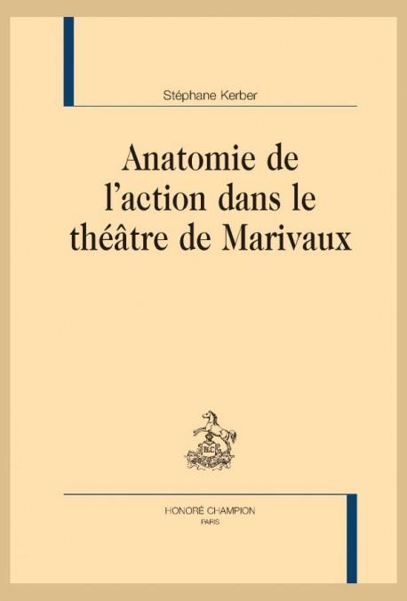 ANATOMIE DE L'ACTION DANS LE THÉÂTRE DE  MARIVAUX