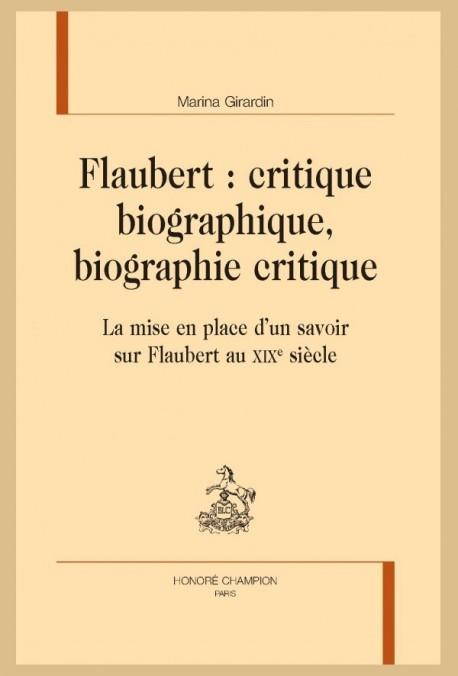 FLAUBERT : CRITIQUE BIOGRAPHIQUE, BIOGRAPHIE CRITIQUE