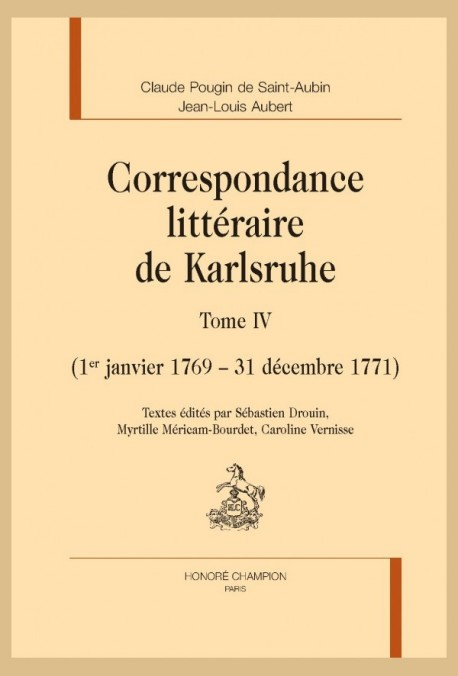 CORRESPONDANCE LITTÉRAIRE DE KARLSRUHE T. IV (1ER JANVIER 1769 - 31 DÉCEMBRE 1771)