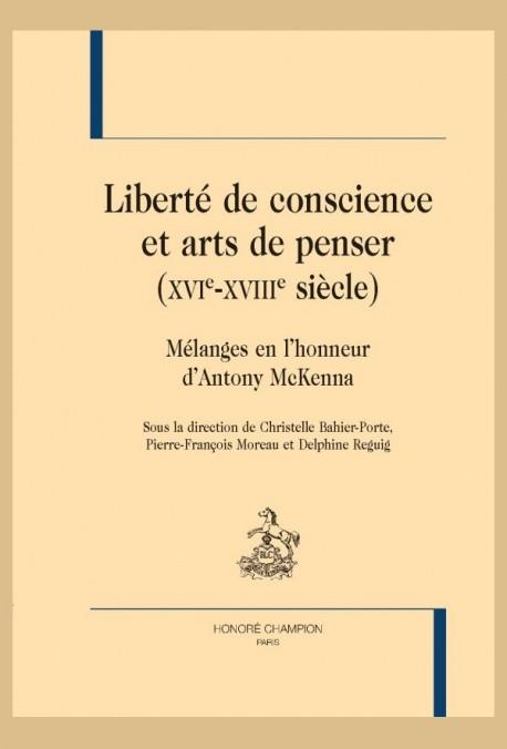 LIBERTÉ DE CONSCIENCE ET ARTS DE PENSER (XVIE-XVIIIE SIÈCLE)