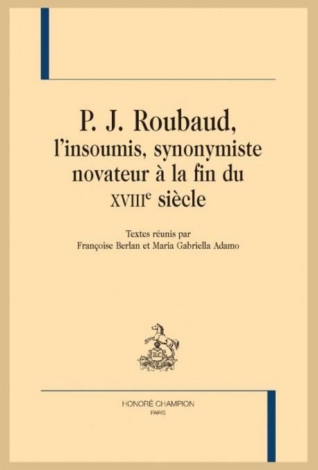 P. J. ROUBAUD, L'INSOUMIS, SYNONYMISTE NOVATEUR À LA FIN DU XVIIIE SIÈCLE