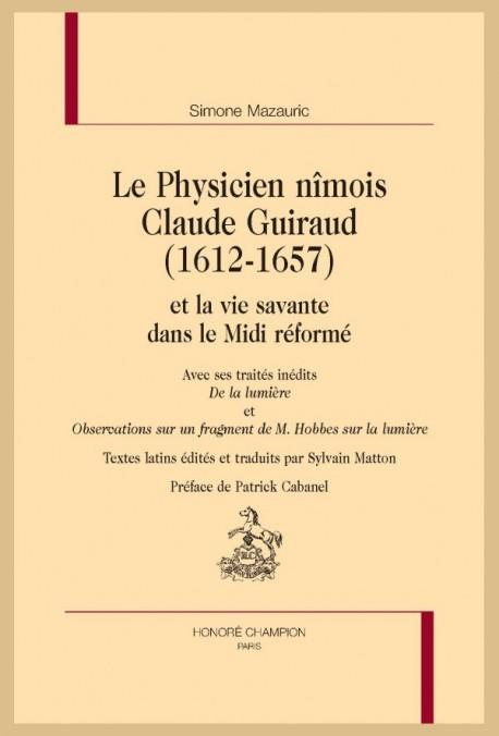 LE PHYSICIEN NÎMOIS CLAUDE GUIRAUD (1612-1657) ET LA VIE SAVANTE DANS LE MIDI RÉFORMÉ