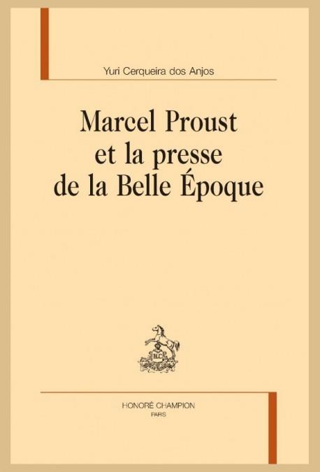 MARCEL PROUST ET LA PRESSE DE LA BELLE ÉPOQUE