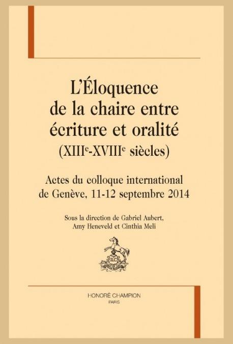L'ÉLOQUENCE DE LA CHAIRE ENTRE ÉCRITURE ET ORALITÉ (XIIIE-XVIIIE SIÈCLES)