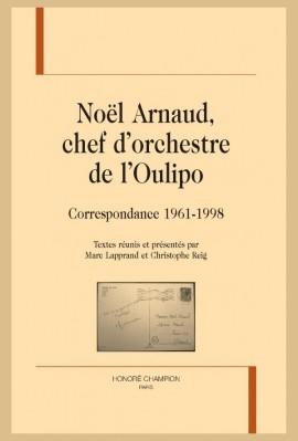 NOËL ARNAUD, CHEF D'ORCHESTRE DE L'OULIPO