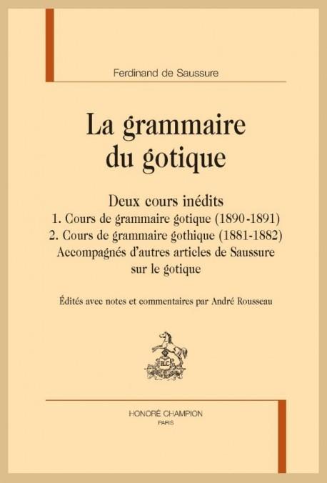 LA GRAMMAIRE DU GOTIQUE. DEUX COURS INÉDITS : COURS DE GRAMMAIRE GOTIQUE (1881-1882 ET 1890-1891)