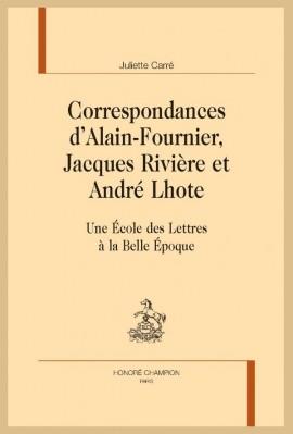 CORRESPONDANCES D'ALAIN-FOURNIER, JACQUES RIVIÈRE ET ANDRÉ LHOTE