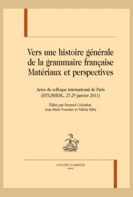VERS UNE HISTOIRE GÉNÉRALE DE LA GRAMMAIRE FRANÇAISE. MATÉRIAUX ET PERSPECTIVES