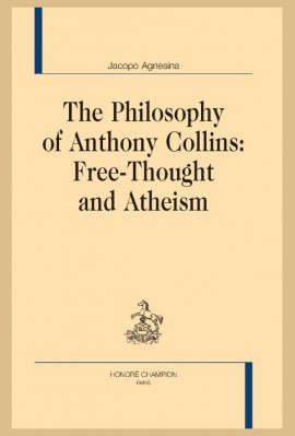 THE PHILOSOPHY OF ANTHONY COLLINS : FREE-THOUGHT AND ATHEISM
