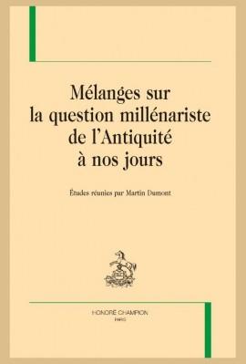 MÉLANGES SUR LA QUESTION MILLÉNARISTE DE L'ANTIQUITÉ À NOS JOURS