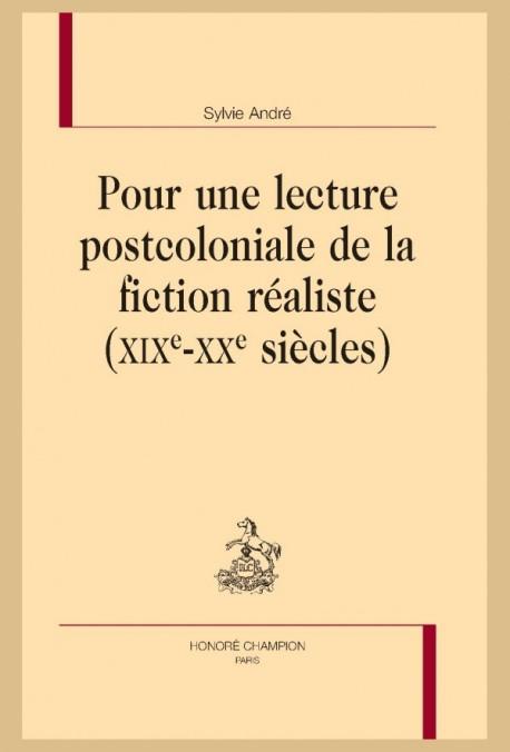 POUR UNE LECTURE POSTCOLONIALE DE LA FICTION RÉALISTE (XIXE-XXE SIÈCLES)