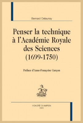 PENSER LA TECHNIQUE À L'ACADÉMIE ROYALE DES SCIENCES (1699-1750)