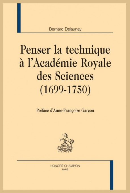 PENSER LA TECHNIQUE À L'ACADÉMIE ROYALE DES SCIENCES (1699-1750)