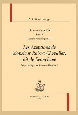 OEUVRES CPMPLÈTES. T.7. OEUVRES ROMANESQUES III.  LES AVENTURES DE MONSIEUR ROBERT CHEVALIER, DIT DE BEAUCHÊNE