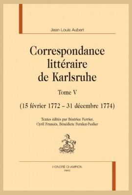 CORRESPONDANCE LITTÉRAIRE DE KARLSRUHE. TOME V. (15 FÉVRIER 1772 - 31 DÉCEMBRE 1774)