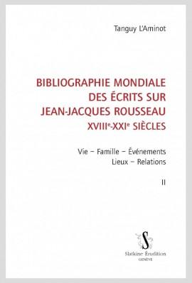 BIBLIOGRAPHIE MONDIALE DES ÉCRITS SUR JEAN-JACQUES ROUSSEAU - XVIII-XXI SIÈCLES. TOME II