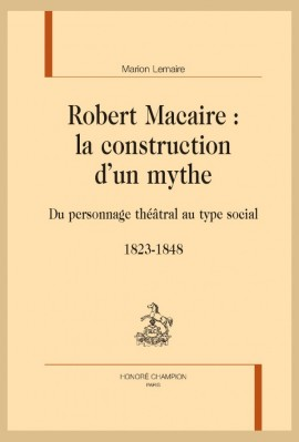 ROBERT MACAIRE : LA CONSTRUCTION D'UN MYTHE