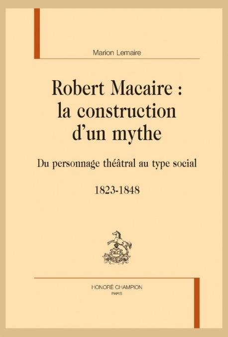 ROBERT MACAIRE : LA CONSTRUCTION D'UN MYTHE