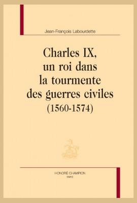 CHARLES IX, UN ROI DANS LA TOURMENTE DES GUERRES CIVILES (1560-1574)