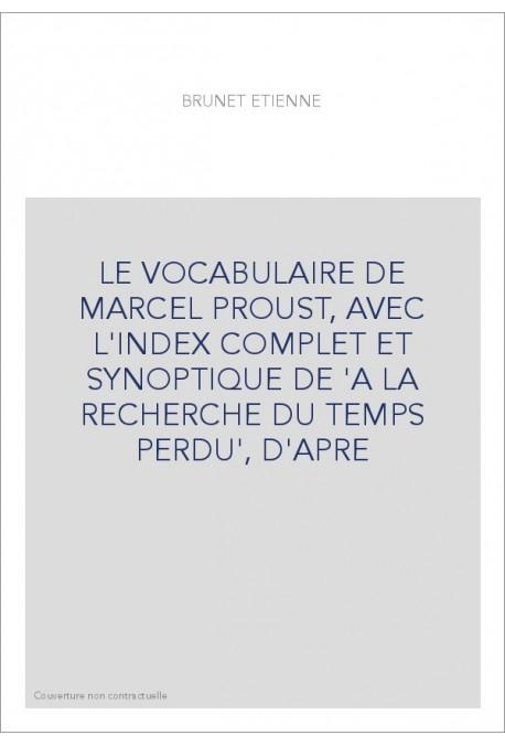 LE VOCABULAIRE DE MARCEL PROUST, AVEC L'INDEX COMPLET ET SYNOPTIQUE DE 'A LA RECHERCHE DU TEMPS PERDU', D'APRE