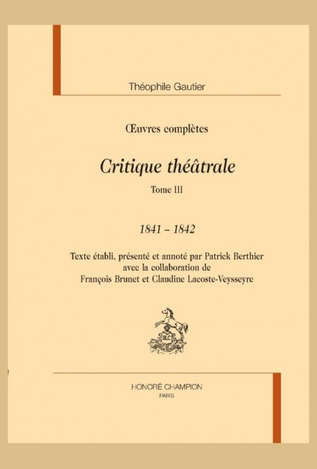 OEUVRES COMPLÈTES. SECTION VI. CRITIQUE THÉÂTRALE. TOME III. 1841-1842
