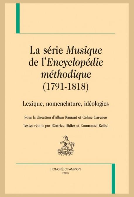 """LA SÉRIE """"MUSIQUE DE L'""""ENCYCLOPÉDIE MÉTHODIQUE"""" (1791-1818). LEXIQUE, NOMENCLATURE, IDÉOLOGIES."""