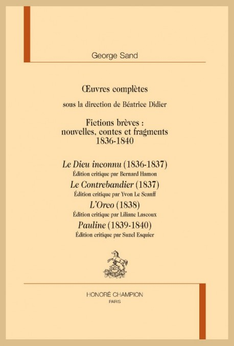 OEUVRES COMPLÈTES. FICTIONS BRÈVES 1836-1840 : LE DIEU INCONNU, LE CONTREBANDIER, L'ORCO, PAULINE