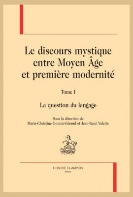 LE DISCOURS MYSTIQUE ENTRE MOYEN ÂGE ET PREMIÈRE MODERNITÉ. TOME I : LA QUESTION DU LANGAGE