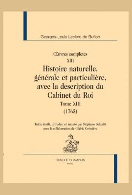 OEUVRES COMPLÈTES XIII. HISTOIRE NATURELLE, GÉNÉRALE ET PARTICULIÈRE, AVEC LA DESCRIPTION DU CABINET DU ROI