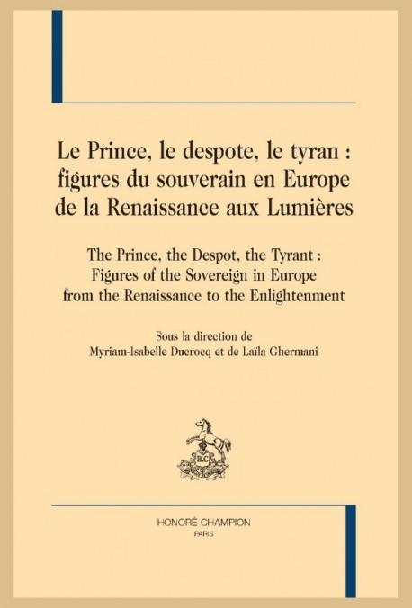 LE PRINCE, LE DESPOTE, LE TYRAN : FIGURES DU SOUVERAIN EN EUROPE, DE LA RENAISSANCE AUX LUMIÈRES