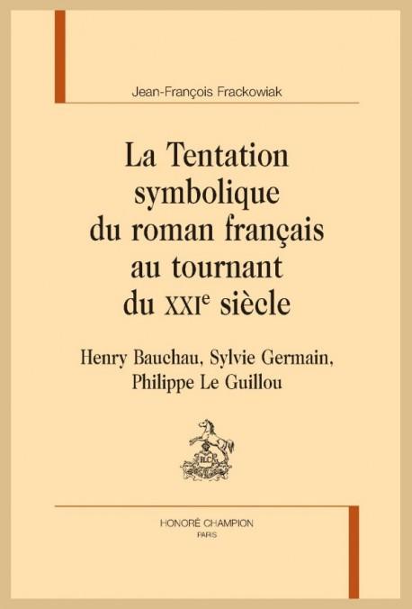 LA TENTATION SYMBOLIQUE DU ROMAN FRANCAIS AU TOURNANT DU XXIE SIÈCLE