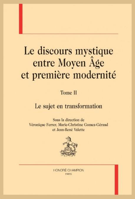 LE DISCOURS MYSTIQUE ENTRE MOYEN ÂGE ET PREMIÈRE MODERNITÉ. TOME 2 : LE SUJET EN TRANSFORMATION