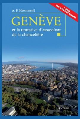 GENÈVE... ET LA TENTATIVE D'ASSASSINAT DE LA CHANCELIÈRE - 2E ÉDITION