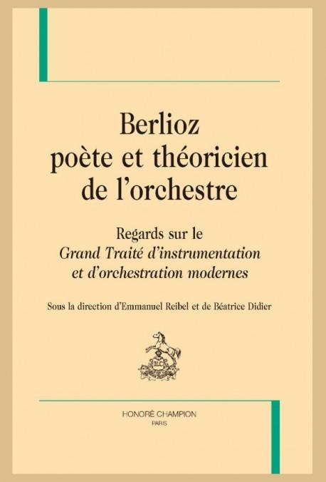 """BERLIOZ, POÈTE ET THÉORICIEN DE L'ORCHESTRE. REGARDS SUR LE """"GRAND TRAITÉ D'INTRUMENTATION"""""""