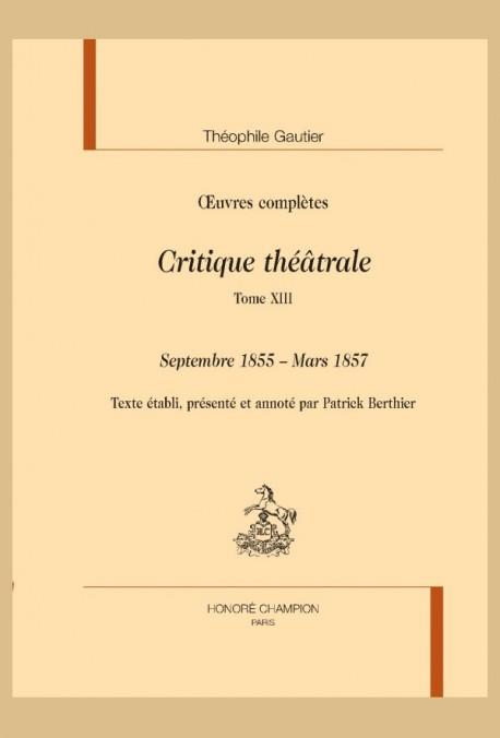 OEUVRES COMPLÈTES. SECTION VI. CRITIQUE THÉÂTRALE. TOME XIII. SEPTEMBRE 1855 - MARS 1857