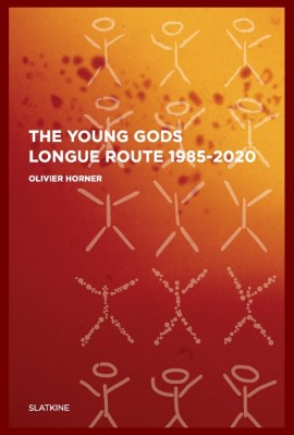 THE YOUNG GODS LONGUE ROUTE 1985-2020