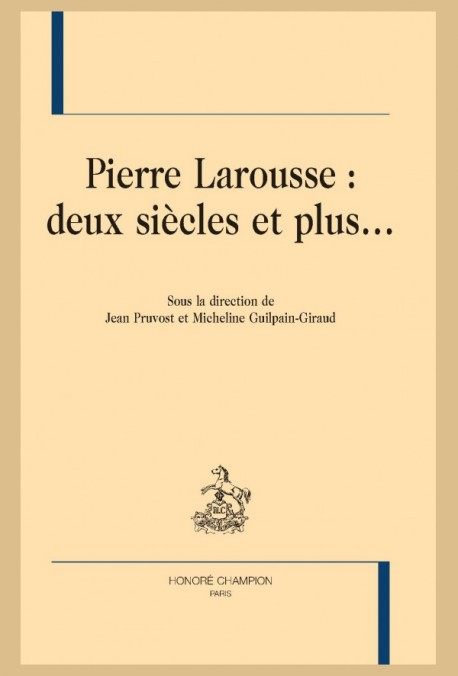 PIERRE LAROUSSE : DEUX SIÈCLES ET PLUS...