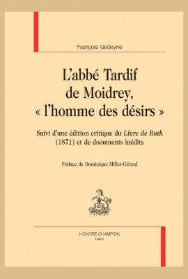 """L'ABBÉ TARDIF DE MOIDREY, """"L'HOMME DES DÉSIRS"""""""