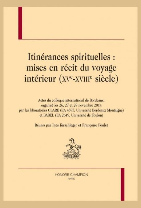 ITINÉRANCES SPIRITUELLES : MISES EN RÉCIT DU VOYAGE INTÉRIEUR (XVE-XVIIIE SIÈCLES)
