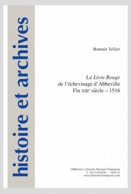 """LE """"LIVRE ROUGE"""" DE L'ÉCHEVINAGE D'ABBEVILLE (FIN XIIIE - 1516)"""
