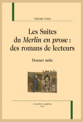 """LES SUITES DU """"MERLIN EN PROSE"""" : DES ROMANS DE LECTEURS"""