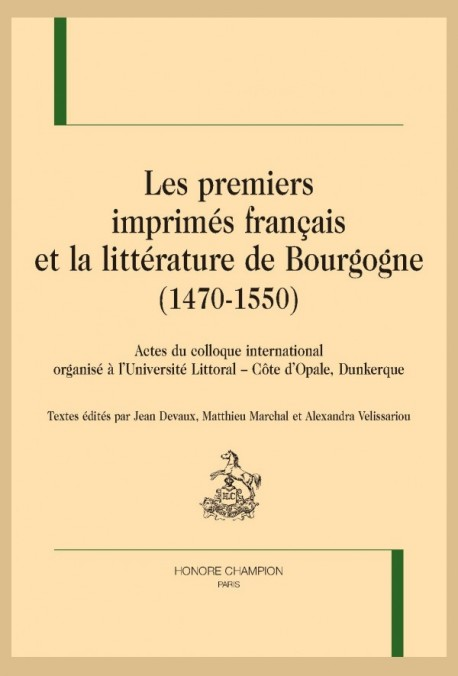 LES PREMIERS IMPRIMÉS FRANÇAIS ET LA LITTÉRATURE DE BOURGOGNE (1470-1550)